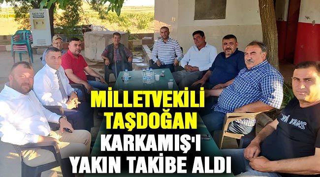 Milletvekili Taşdoğan Karkamış'ı yakın takibe aldı