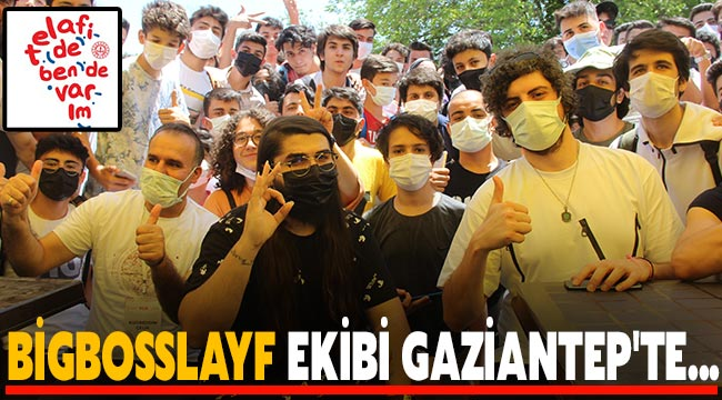 Bigbosslayf ekibi Gaziantep'te...