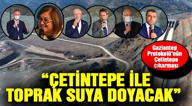 """Gaziantep Protokolü'nün  Çetintepe çıkarması  """"Çetintepe ile toprak suya doyacak"""""""