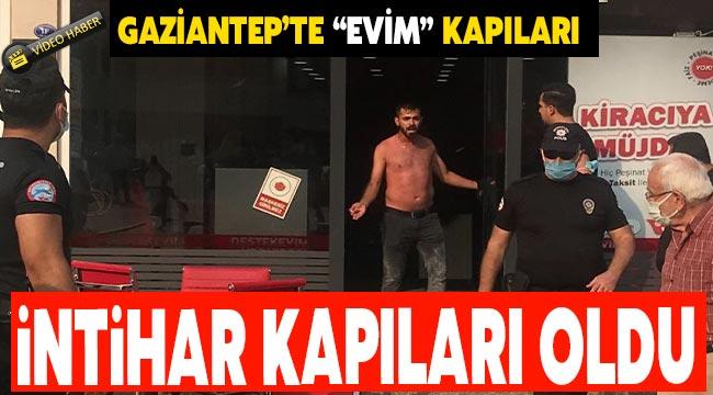 """Gaziantep'te """"Evim"""" kapıları intihar kapıları oldu"""